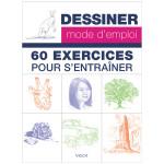 60 exercices pour s'entrainer - Dessiner mode d'emploi