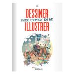 Livre Dessiner, illustrer - Mode d'emploi en BD